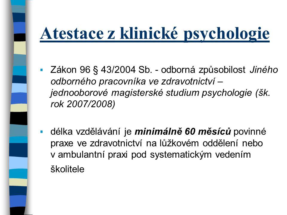 Atestace z klinické psychologie  Zákon 96 § 43/2004 Sb. - odborná způsobilost Jiného odborného pracovníka ve zdravotnictví – jednooborové magisterské