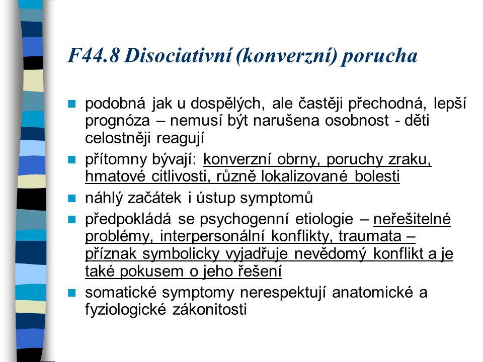 F44.8 Disociativní (konverzní) porucha podobná jak u dospělých, ale častěji přechodná, lepší prognóza – nemusí být narušena osobnost - děti celostněji