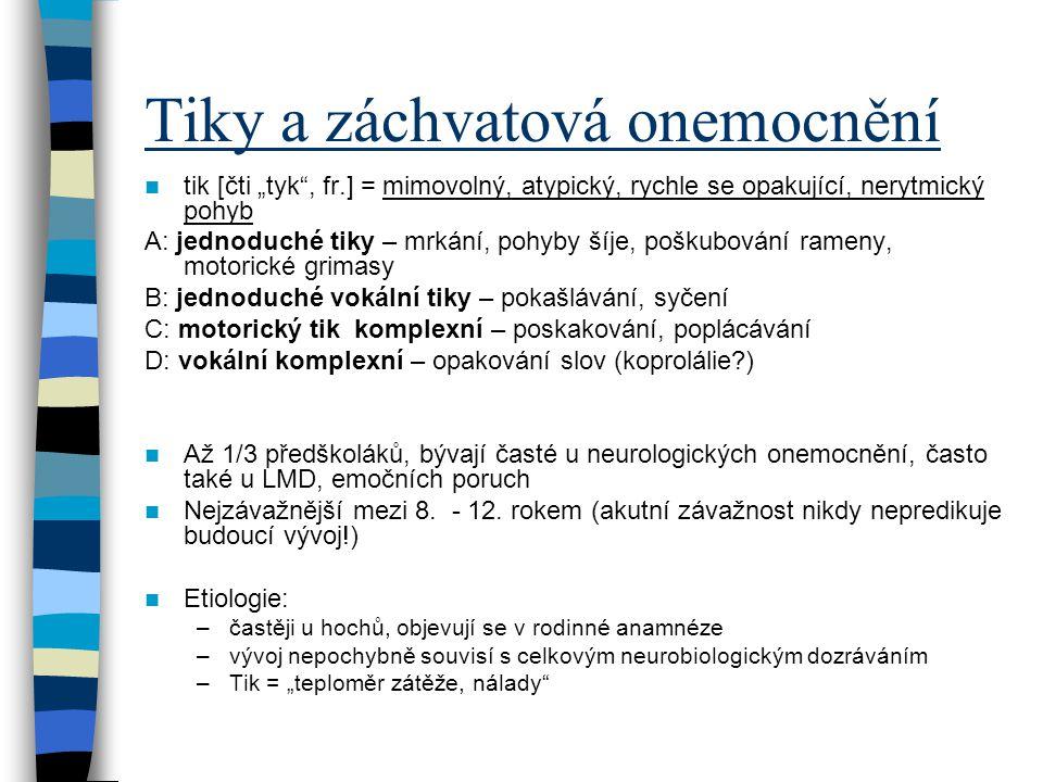 """Tiky a záchvatová onemocnění tik [čti """"tyk"""", fr.] = mimovolný, atypický, rychle se opakující, nerytmický pohyb A: jednoduché tiky – mrkání, pohyby šíj"""