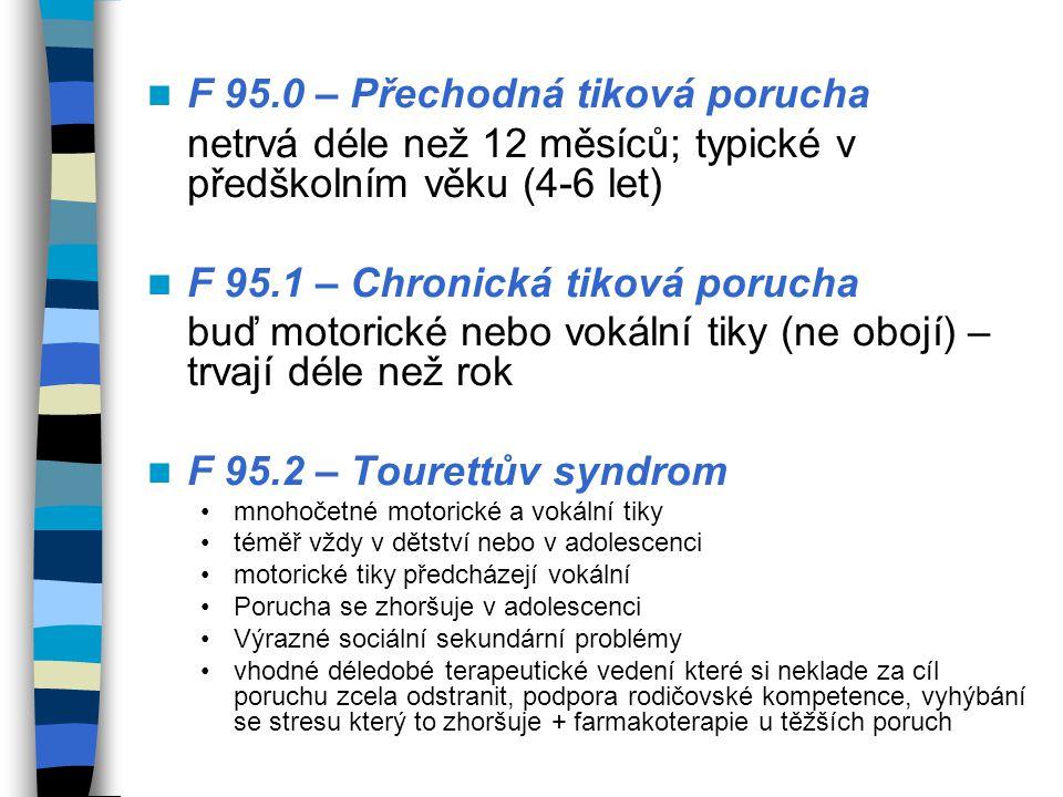 F 95.0 – Přechodná tiková porucha netrvá déle než 12 měsíců; typické v předškolním věku (4-6 let) F 95.1 – Chronická tiková porucha buď motorické nebo