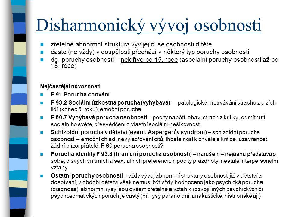 Disharmonický vývoj osobnosti zřetelně abnormní struktura vyvíjející se osobnosti dítěte často (ne vždy) v dospělosti přechází v některý typ poruchy o