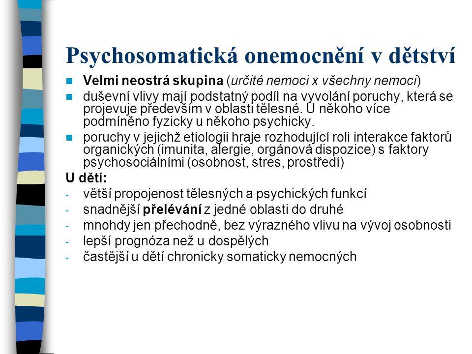 Psychosomatická onemocnění v dětství Velmi neostrá skupina (určité nemoci x všechny nemoci) duševní vlivy mají podstatný podíl na vyvolání poruchy, kt