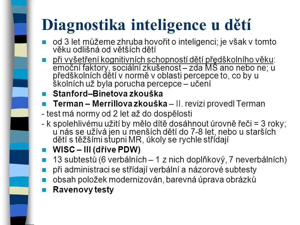 Diagnostika inteligence u dětí od 3 let můžeme zhruba hovořit o inteligenci; je však v tomto věku odlišná od větších dětí při vyšetření kognitivních s