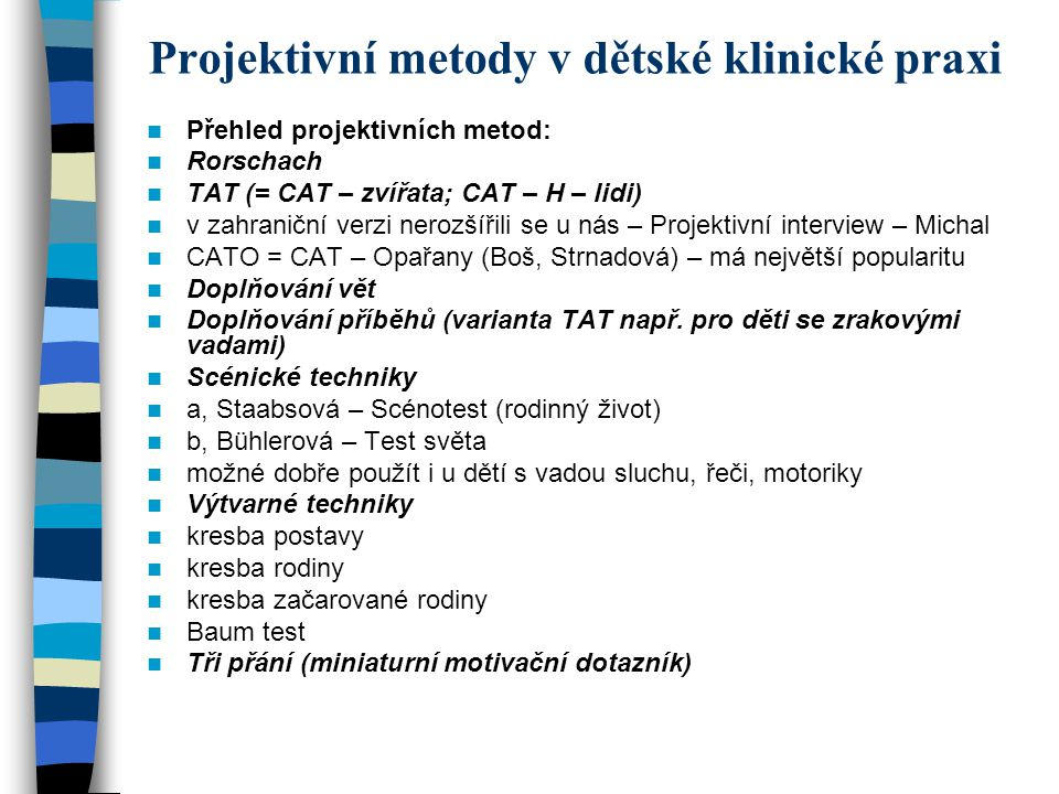 Projektivní metody v dětské klinické praxi Přehled projektivních metod: Rorschach TAT (= CAT – zvířata; CAT – H – lidi) v zahraniční verzi nerozšířili