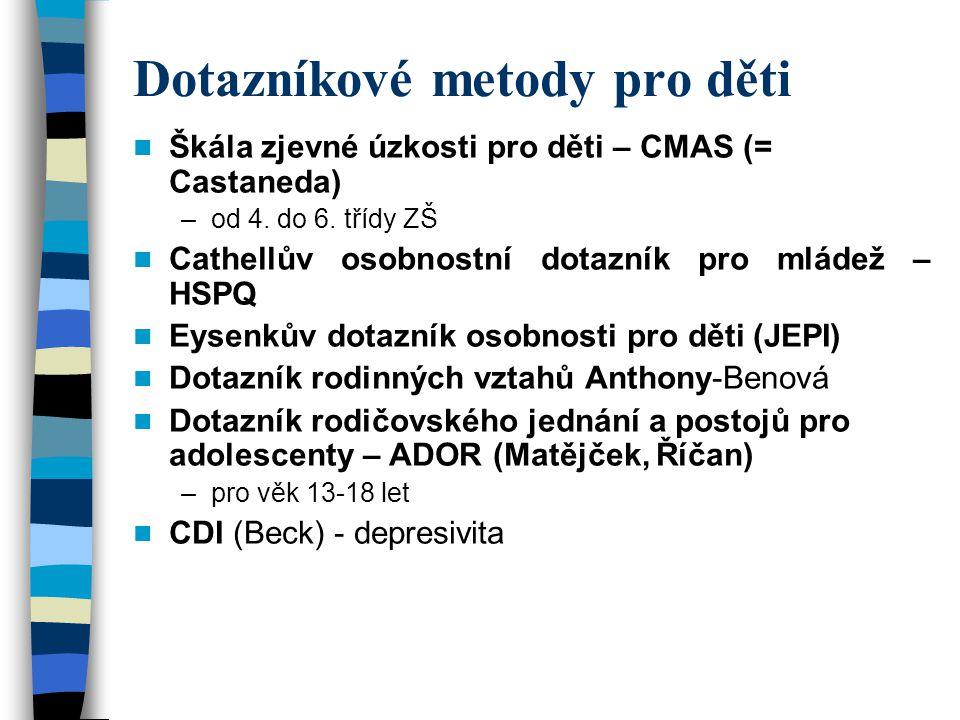 Dotazníkové metody pro děti Škála zjevné úzkosti pro děti – CMAS (= Castaneda) –od 4. do 6. třídy ZŠ Cathellův osobnostní dotazník pro mládež – HSPQ E