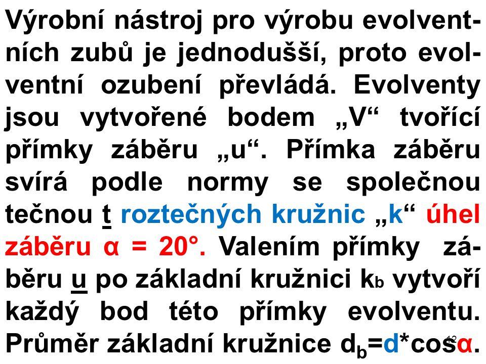 """Výrobní nástroj pro výrobu evolvent- ních zubů je jednodušší, proto evol- ventní ozubení převládá. Evolventy jsou vytvořené bodem """"V"""" tvořící přímky z"""