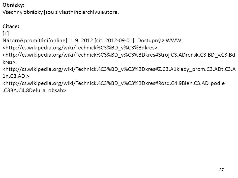87 Obrázky: Všechny obrázky jsou z vlastního archivu autora. Citace: [1] Názorné promítání[online]. 1. 9. 2012 [cit. 2012-09-01]. Dostupný z WWW:..