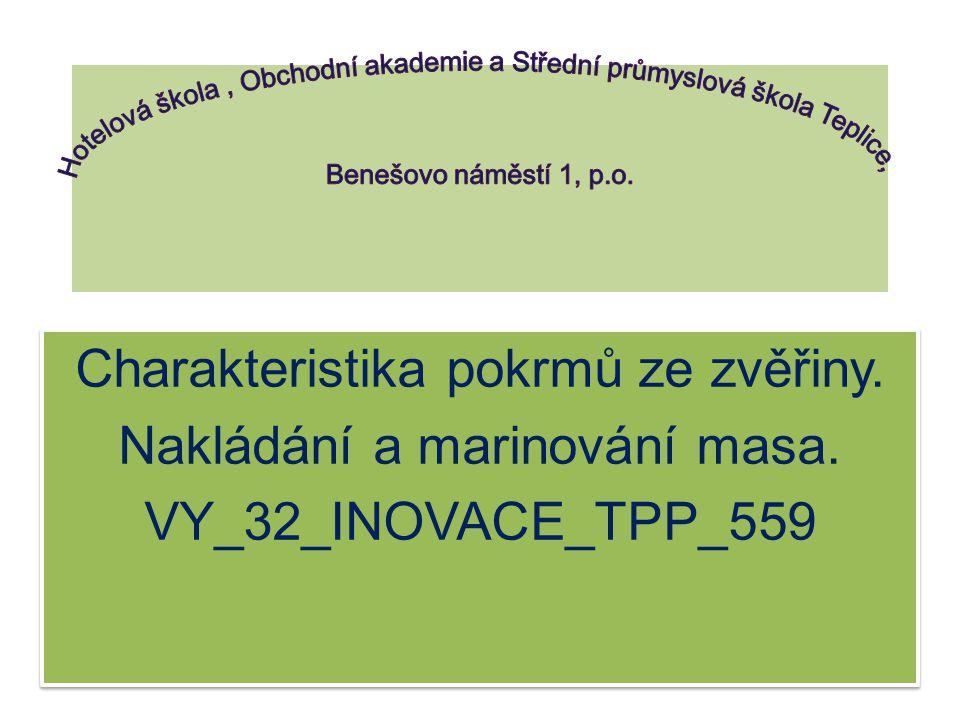 Charakteristika pokrmů ze zvěřiny. Nakládání a marinování masa. VY_32_INOVACE_TPP_559 Charakteristika pokrmů ze zvěřiny. Nakládání a marinování masa.