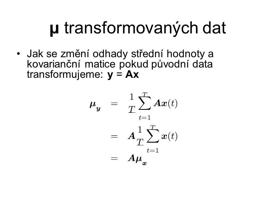 μ transformovaných dat Jak se změní odhady střední hodnoty a kovarianční matice pokud původní data transformujeme: y = Ax ¹ y = 1 T T X t = 1 A x ( t