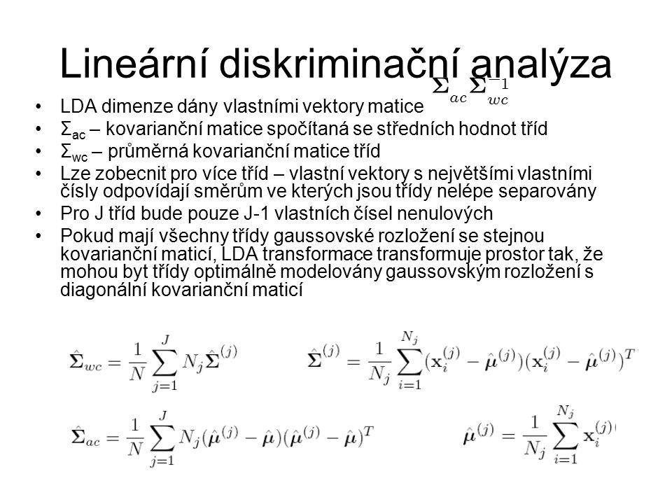 LDA dimenze dány vlastními vektory matice Σ ac – kovarianční matice spočítaná se středních hodnot tříd Σ wc – průměrná kovarianční matice tříd Lze zob