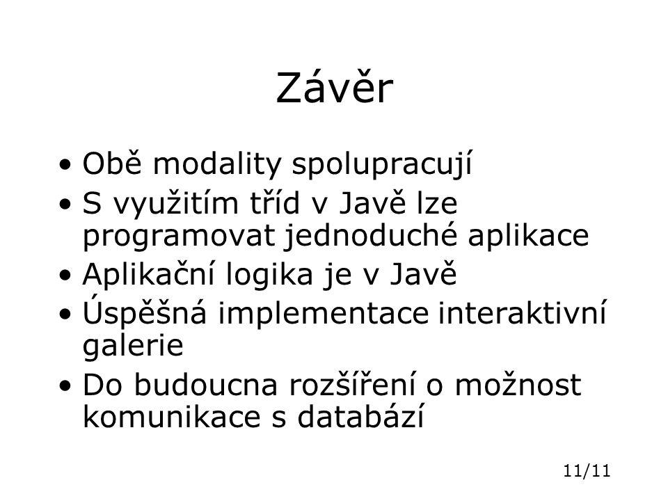 11/11 Závěr Obě modality spolupracují S využitím tříd v Javě lze programovat jednoduché aplikace Aplikační logika je v Javě Úspěšná implementace inter