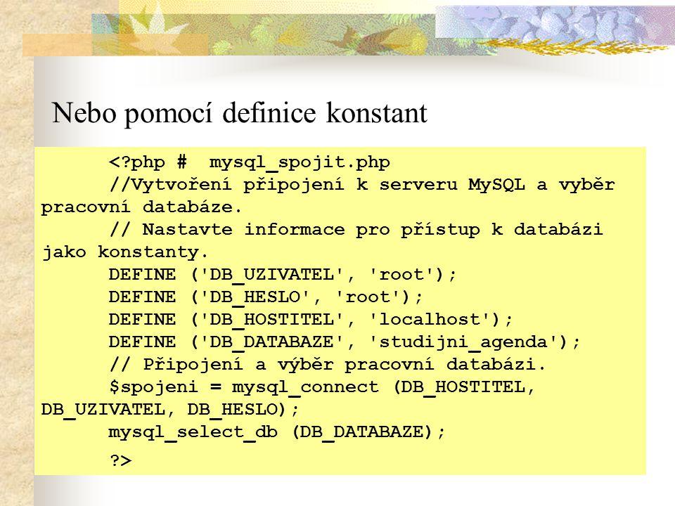 Nebo pomocí definice konstant <?php # mysql_spojit.php //Vytvoření připojení k serveru MySQL a vyběr pracovní databáze.