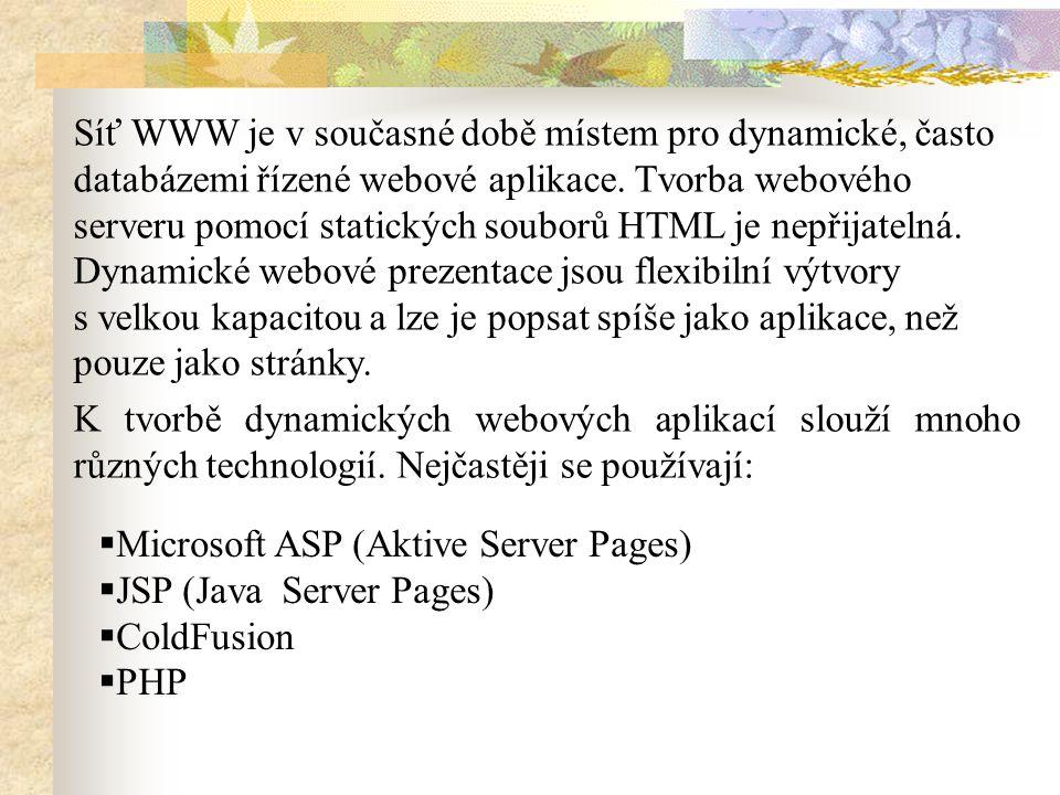 Síť WWW je v současné době místem pro dynamické, často databázemi řízené webové aplikace.
