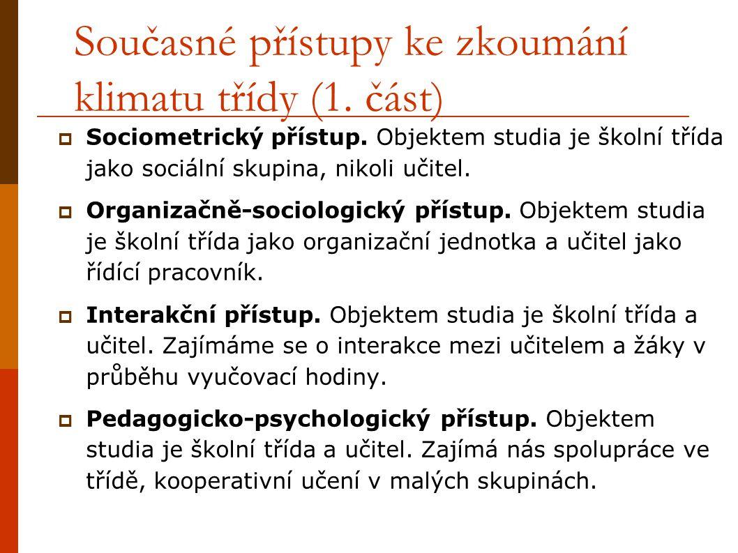 Současné přístupy ke zkoumání klimatu třídy (1. část)  Sociometrický přístup. Objektem studia je školní třída jako sociální skupina, nikoli učitel. 