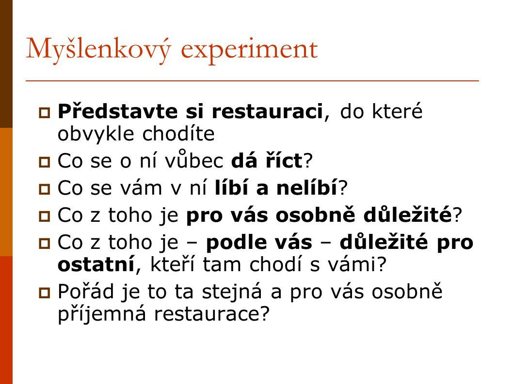 Myšlenkový experiment  Představte si restauraci, do které obvykle chodíte  Co se o ní vůbec dá říct?  Co se vám v ní líbí a nelíbí?  Co z toho je