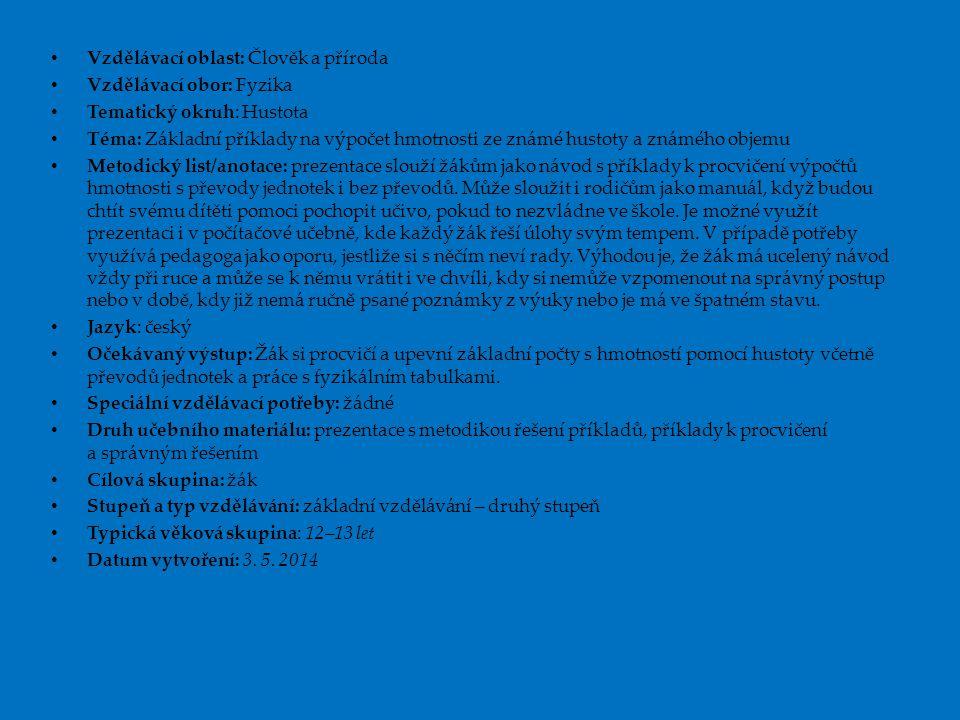 Vzdělávací oblast: Člověk a příroda Vzdělávací obor: Fyzika Tematický okruh: Hustota Téma: Základní příklady na výpočet hmotnosti ze známé hustoty a z