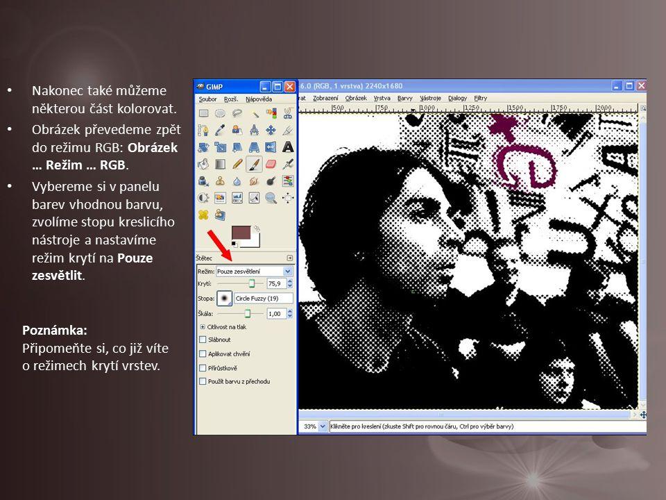 Nakonec také můžeme některou část kolorovat. Obrázek převedeme zpět do režimu RGB: Obrázek … Režim … RGB. Vybereme si v panelu barev vhodnou barvu, zv