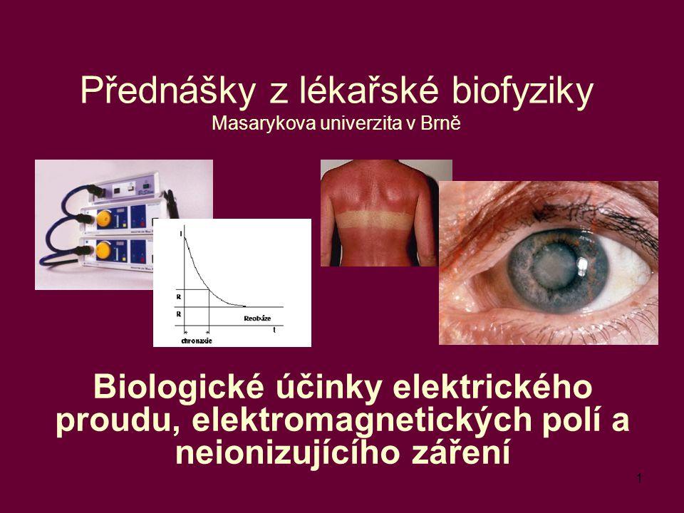 1 Přednášky z lékařské biofyziky Masarykova univerzita v Brně Biologické účinky elektrického proudu, elektromagnetických polí a neionizujícího záření