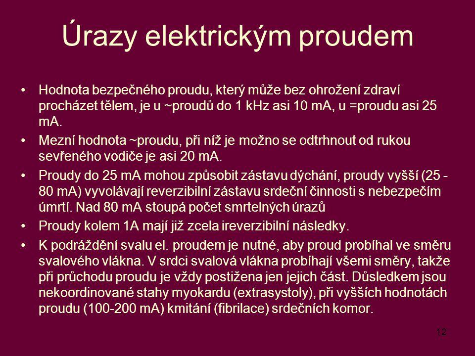 12 Úrazy elektrickým proudem Hodnota bezpečného proudu, který může bez ohrožení zdraví procházet tělem, je u ~proudů do 1 kHz asi 10 mA, u =proudu asi 25 mA.