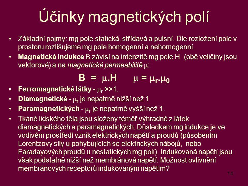 14 Účinky magnetických polí Základní pojmy: mg pole statická, střídavá a pulsní. Dle rozložení pole v prostoru rozlišujeme mg pole homogenní a nehomog