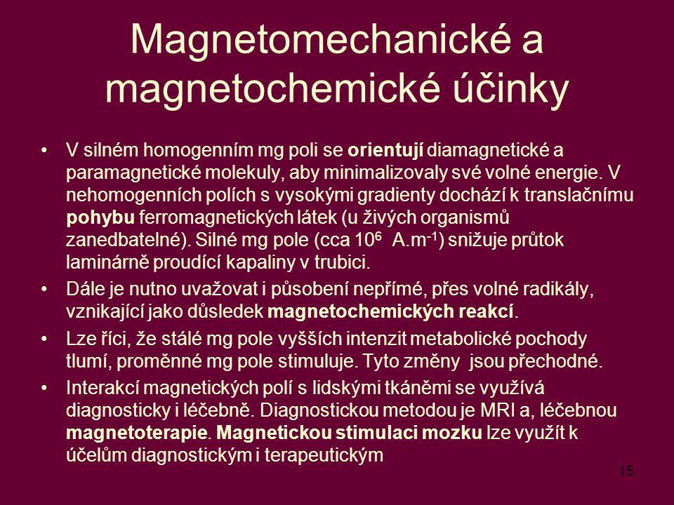 15 Magnetomechanické a magnetochemické účinky V silném homogenním mg poli se orientují diamagnetické a paramagnetické molekuly, aby minimalizovaly své volné energie.