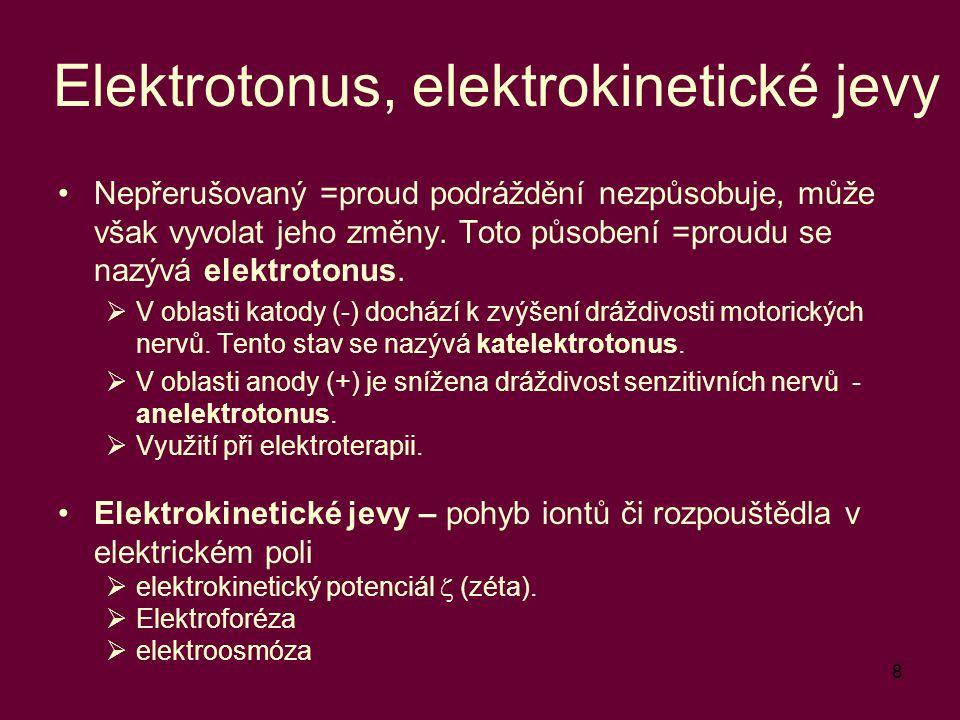 8 Elektrotonus, elektrokinetické jevy Nepřerušovaný =proud podráždění nezpůsobuje, může však vyvolat jeho změny. Toto působení =proudu se nazývá elekt