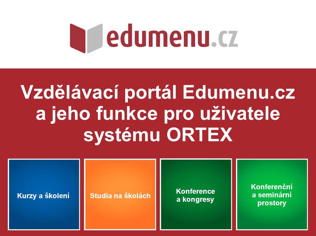 Vzdělávací portál Edumenu.cz a jeho funkce pro uživatele systému ORTEX Kurzy a školení Konferenční a seminární prostory Studia na školách Konference a kongresy