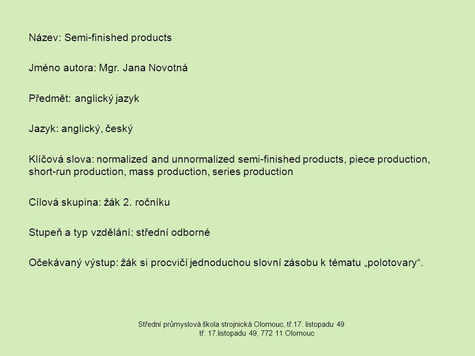 Název: Semi-finished products Jméno autora: Mgr. Jana Novotná Předmět: anglický jazyk Jazyk: anglický, český Klíčová slova: normalized and unnormalize