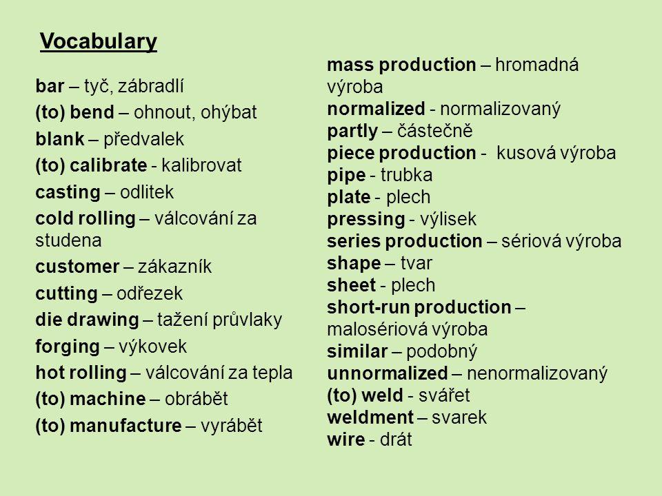 Vocabulary bar – tyč, zábradlí (to) bend – ohnout, ohýbat blank – předvalek (to) calibrate - kalibrovat casting – odlitek cold rolling – válcování za
