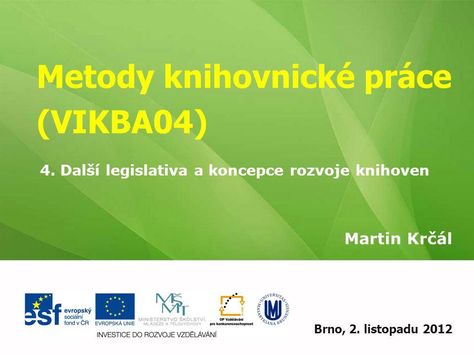Metody knihovnické práce (VIKBA04) Martin Krčál EIZ - kurz pro studenty KISK FF MUBrno, 2.