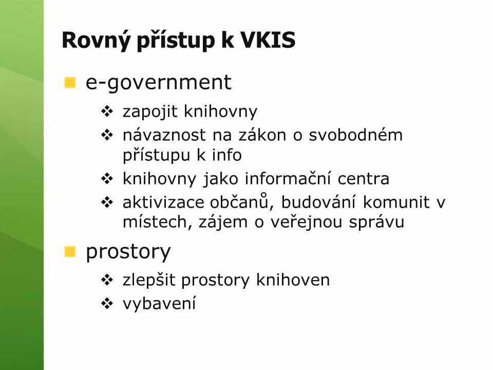 Rovný přístup k VKIS e-government  zapojit knihovny  návaznost na zákon o svobodném přístupu k info  knihovny jako informační centra  aktivizace občanů, budování komunit v místech, zájem o veřejnou správu prostory  zlepšit prostory knihoven  vybavení