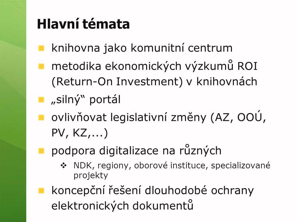 """Hlavní témata knihovna jako komunitní centrum metodika ekonomických výzkumů ROI (Return-On Investment) v knihovnách """"silný portál ovlivňovat legislativní změny (AZ, OOÚ, PV, KZ,...) podpora digitalizace na různých  NDK, regiony, oborové instituce, specializované projekty koncepční řešení dlouhodobé ochrany elektronických dokumentů"""