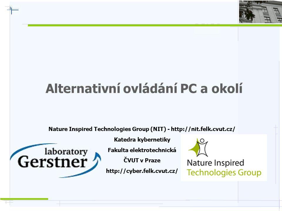 Nature Inspired Technologies G r o u p Alternativní ovládání PC  Několik vstupních zařízení, USB / ZigBee, aplikace na pozadí (zákmity, třes ruky), kombinace vstupů, nová povely / vstupy  Emulace myši, klávesnice, speciální aplikace (snadné / stejné ovládání)  Psaní textu, Jabber klient, mail, ovládaní telefonu, speciálně vytvořené herní prostředí (hry tvořeny pomocí pravidel nikoli programování)