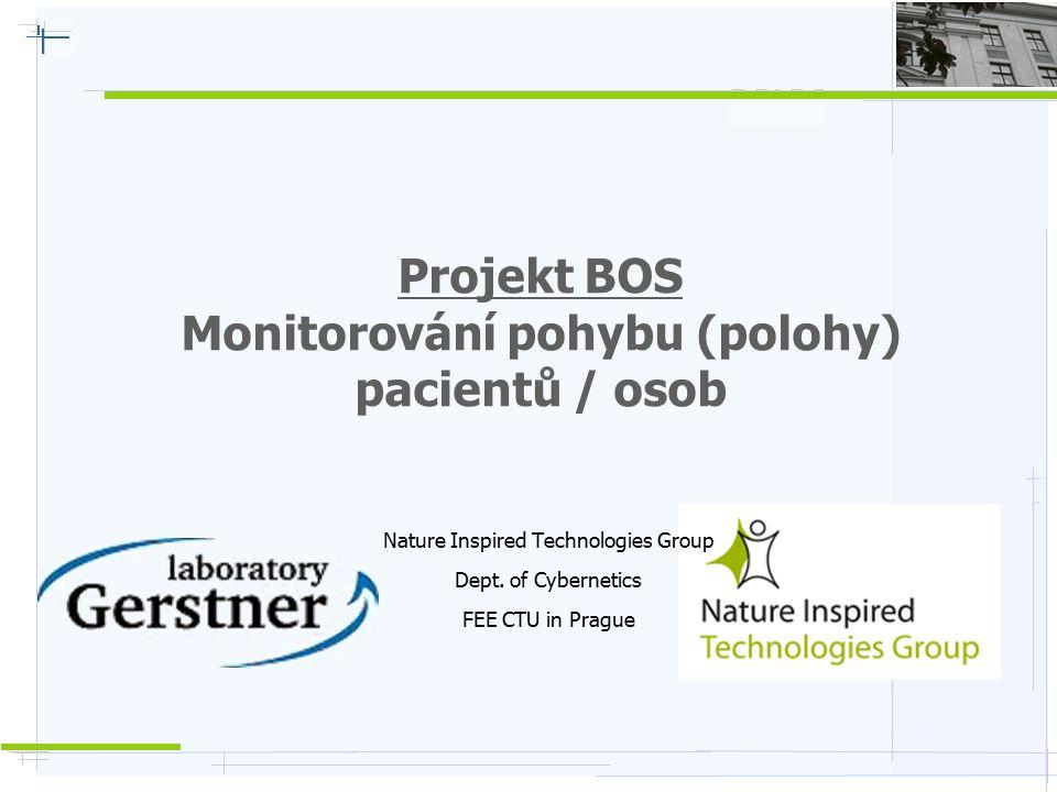 Nature Inspired Technologies G r o u p Projekt BOS (2011-2013)  Společný projekt ČVUT + IMA (Institut Mikroelektronických Aplikací)  Monitorování pohybu pacientů / personálu v objektech – pomocí náramku  Rozmístěny přijímací senzory –> síla signálu –> určení polohy náramku  Osoba: tlačítko HELP, možno další měřené veličiny osoby (tep, tlak, pohyb, …)  Cíl => nejrychleji najít / přivolat pomoc podle lokalizace osoby a personálu