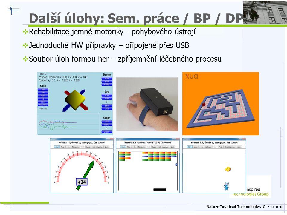 Nature Inspired Technologies G r o u p Další úlohy: Sem. práce / BP / DP  Rehabilitace jemné motoriky - pohybového ústrojí  Jednoduché HW přípravky