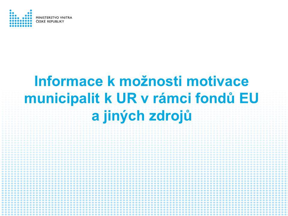 Informace k možnosti motivace municipalit k UR v rámci fondů EU a jiných zdrojů