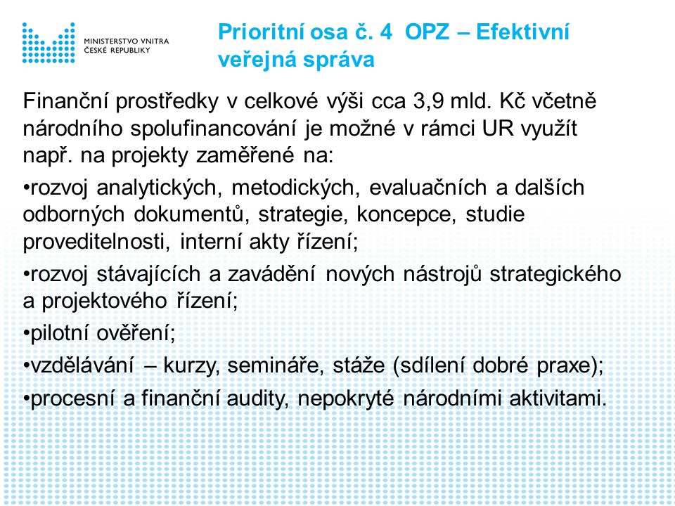 Prioritní osa č.4 OPZ – Efektivní veřejná správa Finanční prostředky v celkové výši cca 3,9 mld.