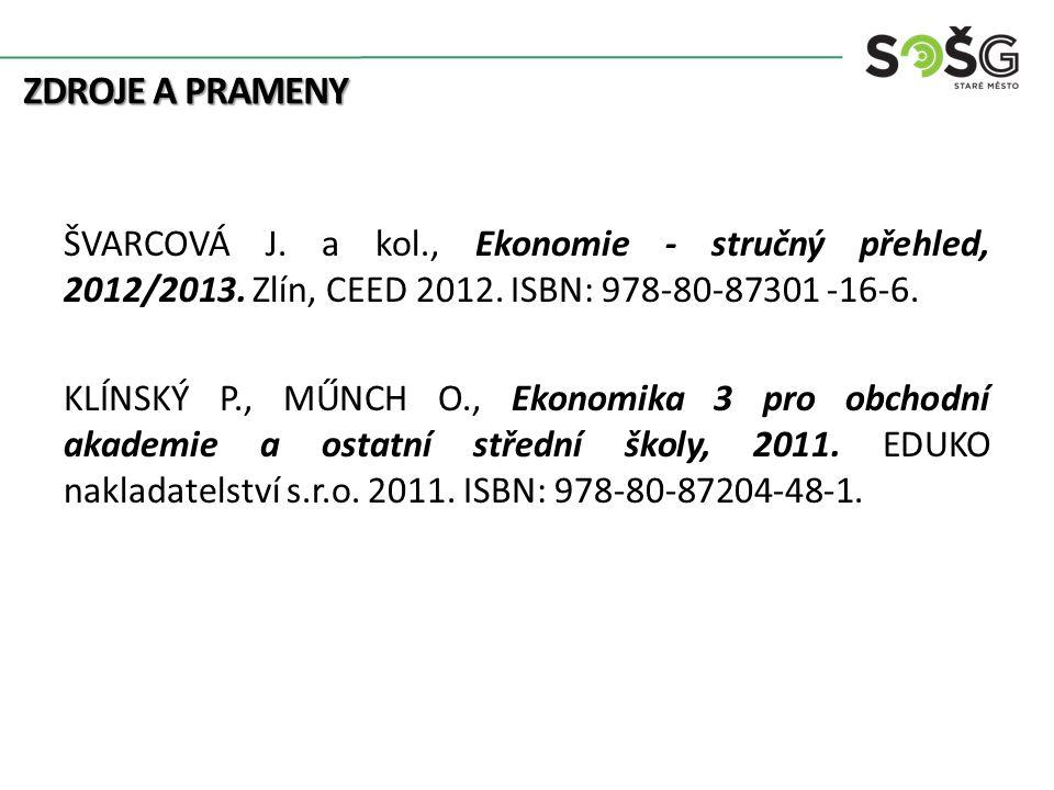 ZDROJE A PRAMENY ŠVARCOVÁ J. a kol., Ekonomie - stručný přehled, 2012/2013. Zlín, CEED 2012. ISBN: 978-80-87301 -16-6. KLÍNSKÝ P., MŰNCH O., Ekonomika