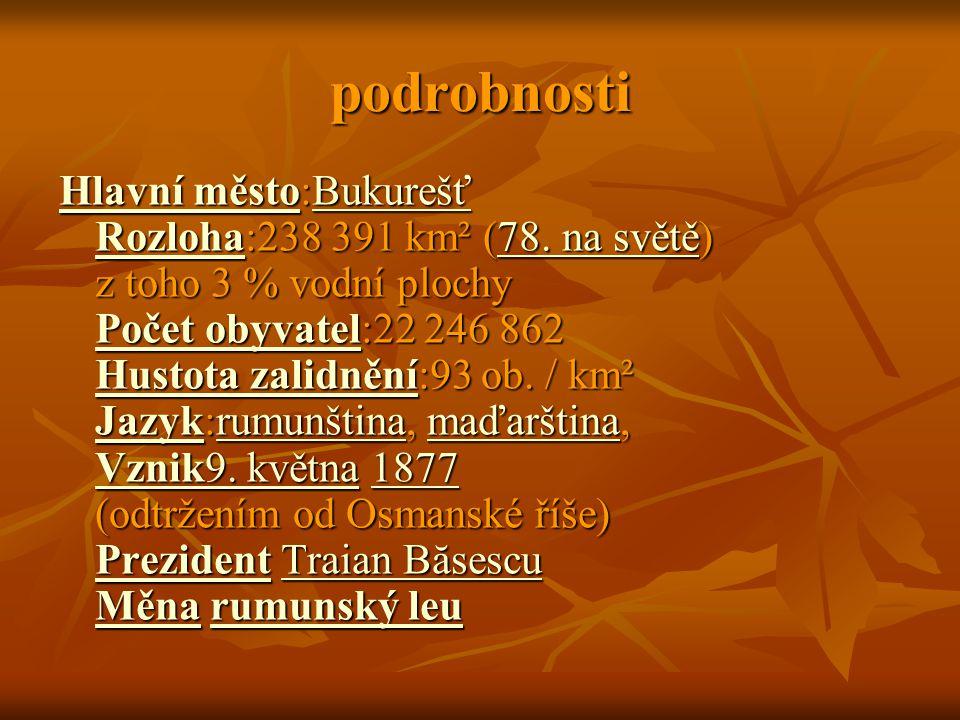 podrobnosti Hlavní městoHlavní město:Bukurešť Rozloha:238 391 km² (78. na světě) z toho 3 % vodní plochy Počet obyvatel:22 246 862 Hustota zalidnění:9