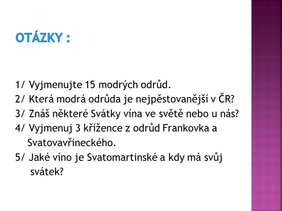 1/ Vyjmenujte 15 modrých odrůd. 2/ Která modrá odrůda je nejpěstovanější v ČR.