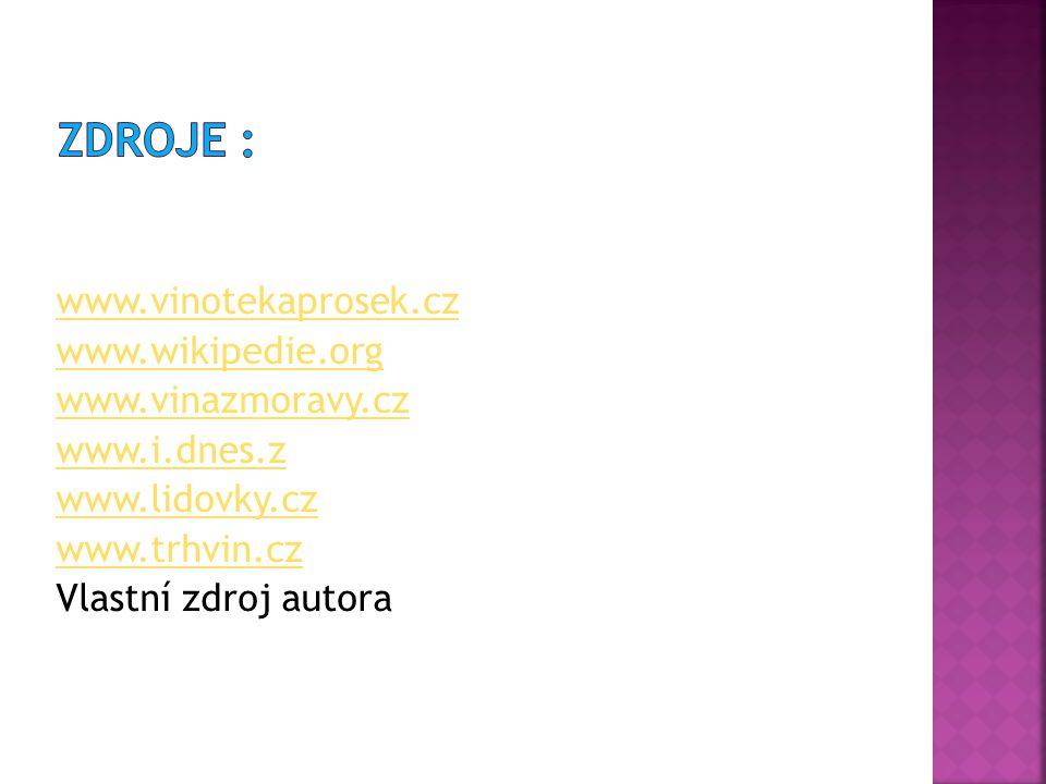 www.vinotekaprosek.cz www.wikipedie.org www.vinazmoravy.cz www.i.dnes.z www.lidovky.cz www.trhvin.cz Vlastní zdroj autora