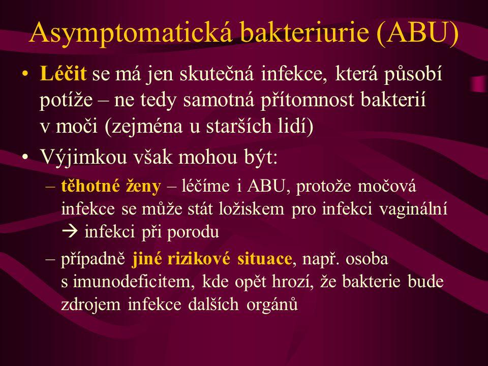 Asymptomatická bakteriurie (ABU) Léčit se má jen skutečná infekce, která působí potíže – ne tedy samotná přítomnost bakterií v.moči (zejména u staršíc