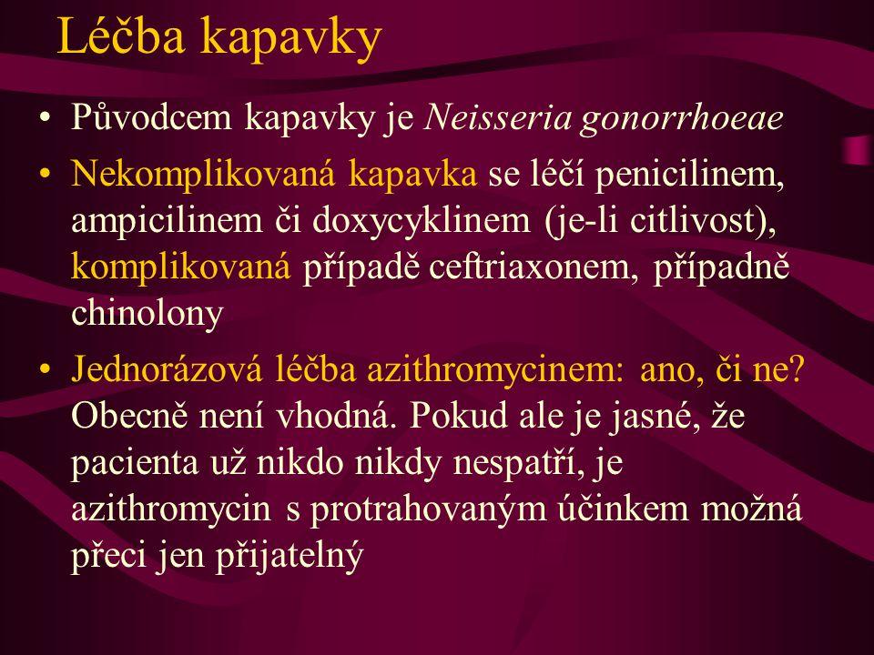 Léčba kapavky Původcem kapavky je Neisseria gonorrhoeae Nekomplikovaná kapavka se léčí penicilinem, ampicilinem či doxycyklinem (je-li citlivost), kom
