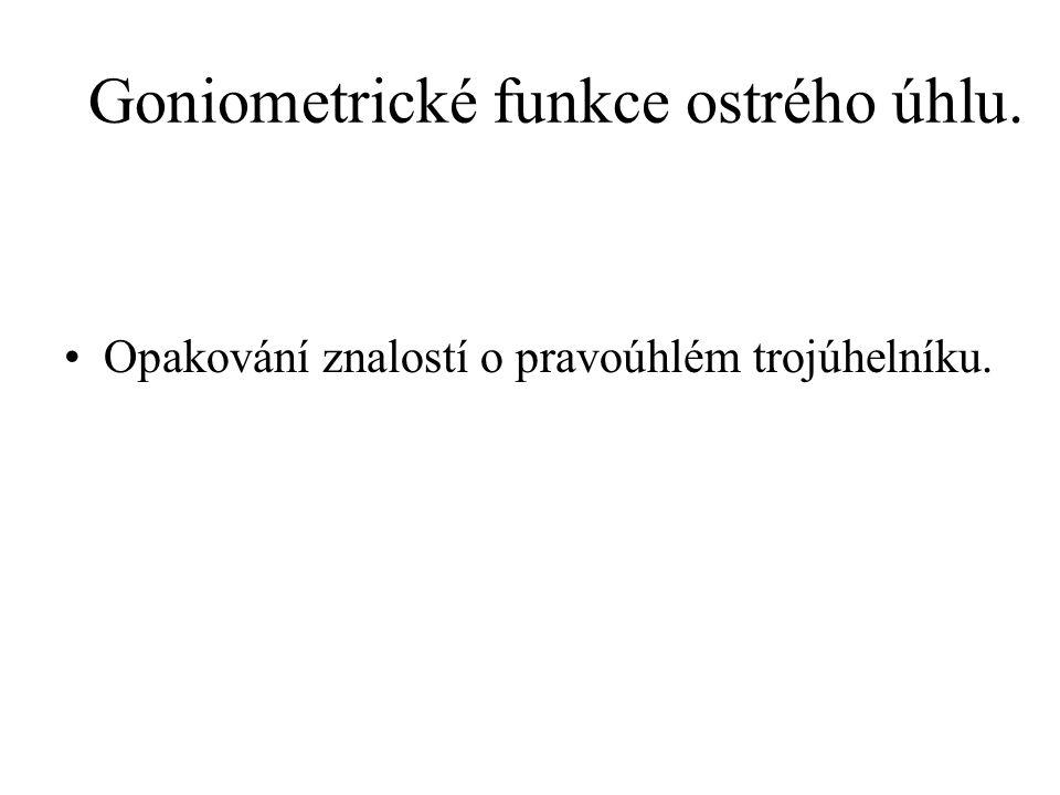 Goniometrické funkce ostrého úhlu. Opakování znalostí o pravoúhlém trojúhelníku.