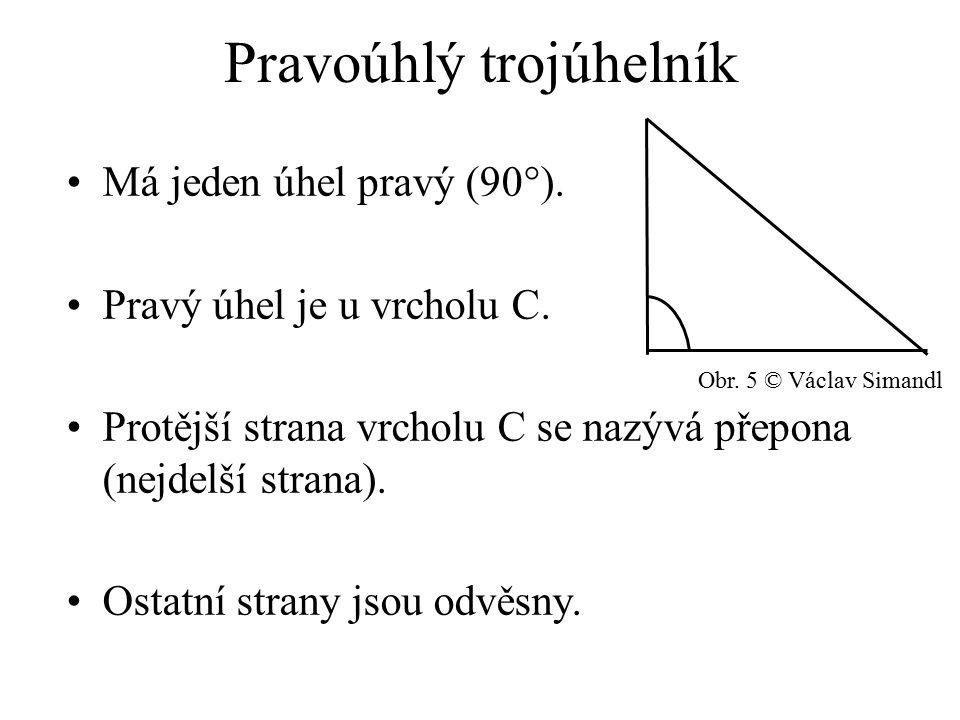 Pravoúhlý trojúhelník Má jeden úhel pravý (90°). Pravý úhel je u vrcholu C.