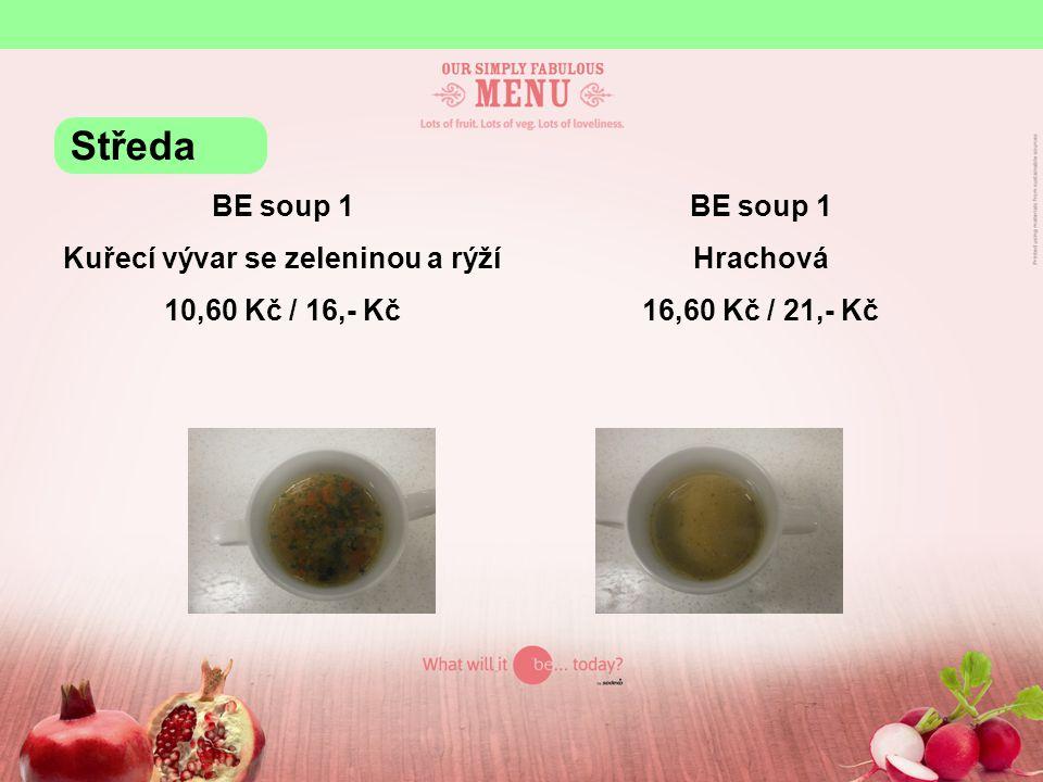 BE soup 1 Kuřecí vývar se zeleninou a rýží 10,60 Kč / 16,- Kč BE soup 1 Hrachová 16,60 Kč / 21,- Kč Středa