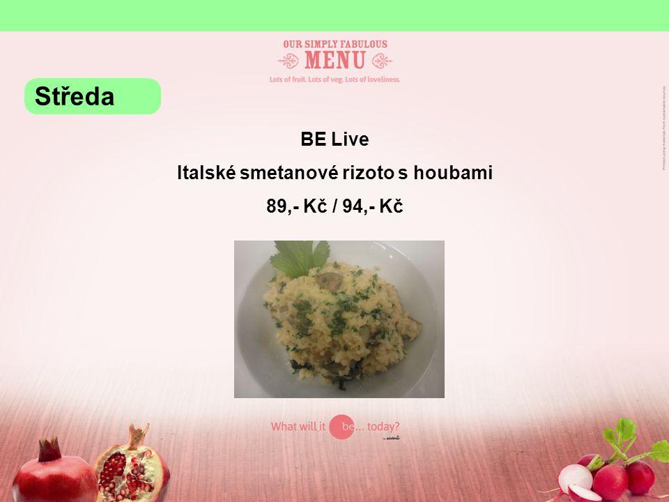 BE Live Italské smetanové rizoto s houbami 89,- Kč / 94,- Kč Středa