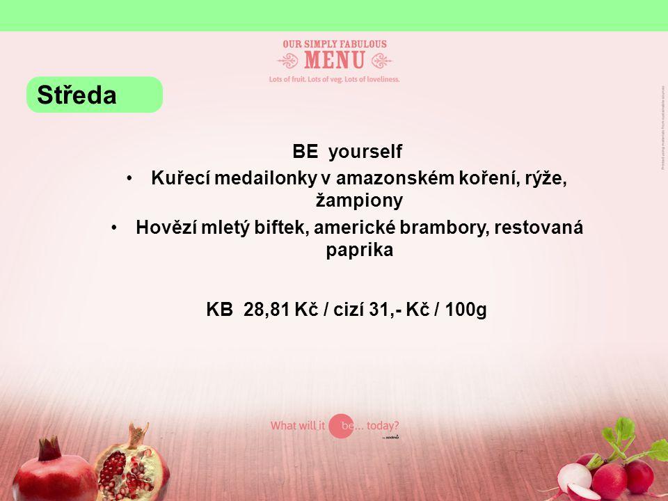 BE yourself Kuřecí medailonky v amazonském koření, rýže, žampiony Hovězí mletý biftek, americké brambory, restovaná paprika KB 28,81 Kč / cizí 31,- Kč / 100g Středa