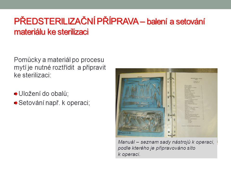 PŘEDSTERILIZAČNÍ PŘÍPRAVA – balení a setování materiálu ke sterilizaci Pomůcky a materiál po procesu mytí je nutné roztřídit a připravit ke sterilizaci: Uložení do obalů; Setování např.