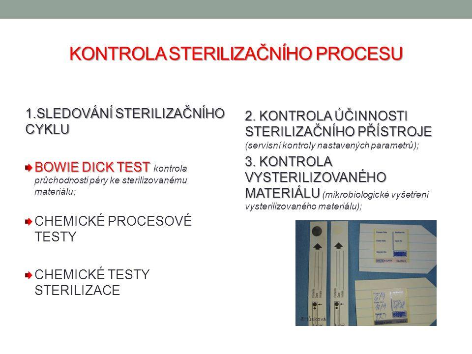 KONTROLA STERILIZAČNÍHO PROCESU 1.SLEDOVÁNÍ STERILIZAČNÍHO CYKLU BOWIE DICK TEST BOWIE DICK TEST kontrola průchodnosti páry ke sterilizovanému materiálu; CHEMICKÉ PROCESOVÉ TESTY CHEMICKÉ TESTY STERILIZACE 2.
